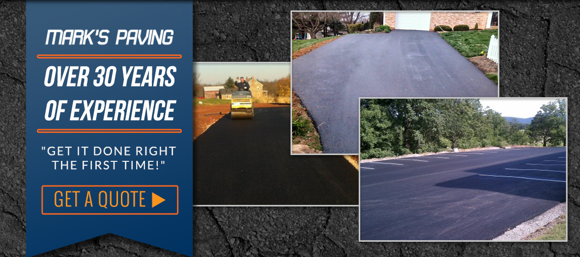 Mark's Paving with 30 years of paving experience: Get it done right the first time!